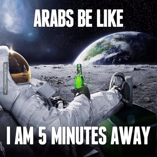 9-73711-arabs-be-like-i-am-5-minutes-away